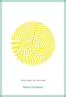 The King in Yellow - Chambers, Robert W.