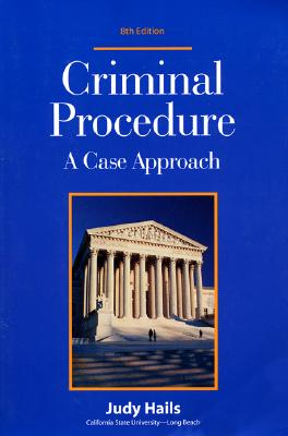 Criminal Procedure: A Case Approach - Hails, Judy