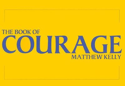 The Book of Courage - Kelly, Matthew F