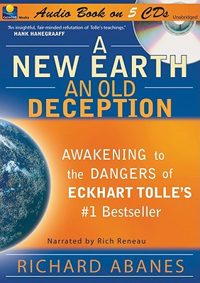 A New Earth, an Old Deception: Awakening to the Dangers of Eckhart Tolle's #1 Bestseller - Abanes, Richard, and Reneau, Richard (Narrator)