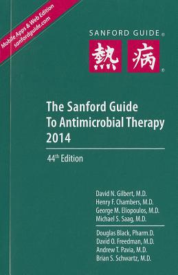 The Sanford Guide to Antimicrobial Therapy - Gilbert, David N, and Chambers, Henry F, MD, and Eliopoulos, George M