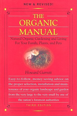 Organic Manual: Natural Organic Gardening and Living for Your Family, Plants, and Pets - Garrett, Howard