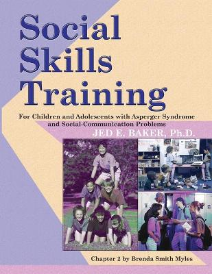 Social Skills Training: For Children and Adolescents with Asperger Syndrome and Social-Communication Problems - Baker, Jed, Dr., PH.D.