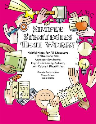 Simple Strategies That Work!: Helpful Hints for All Educators of Students with Asperger Syndrome, High-Functioning Autism, and Related Disabilities - Smith Myles, Brenda, and Adreon, Diane, M.A., and Gitlitz, Dena