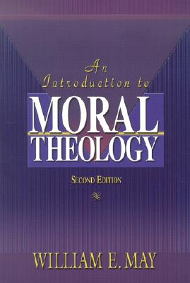 An Introduction to Moral Theology - May, William E