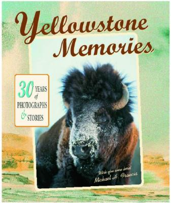 Yellowstone Memories: 30 Years of Photographs & Stories - Francis, Michael H