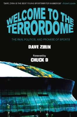 Welcome to the Terrordome: The Pain, Politics, and Promise of Sports - Zirin, Dave, and Chuck D (Foreword by)
