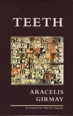 Teeth - Girmay, Aracelis, and Espada, Martin (Foreword by)