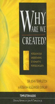 Why We Are Created? - Templeton, John M, Jr., and Dunlap, Rebekah Alezander