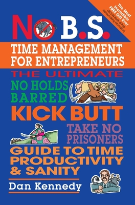 No B.S. Time Management for Entrepreneurs - Kennedy Dan, and Kennedy, Dan S