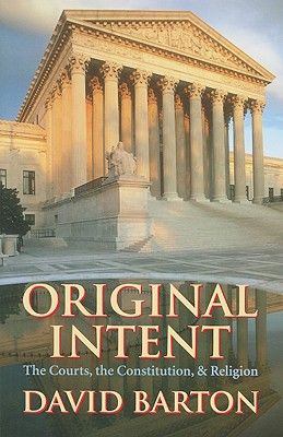 Original Intent: Courts, the Constitution, & Religion - Barton, David