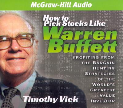 How to Pick Stocks Like Warren Buffett: Profiting from the Bargain Hunting Strategies of the World's Greatest Value Investor - Vick, Timothy P