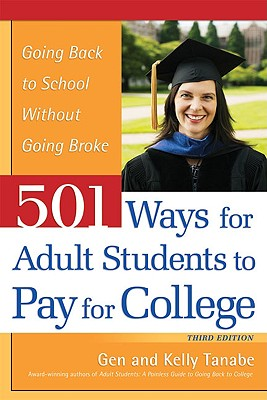 501 Ways for Adult Students to Pay for College - Tanabe, Gen, and Tanabe, Kelly