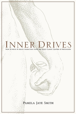 Inner Drives: How to Write and Create Characters Using the Eight Classic Centers of Motivation - Smith, Pamela Jaye