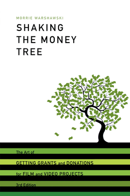 Shaking the Money Tree: The Art of Getting Grants and Donations for Film and Video Projects - Warshawski, Morrie