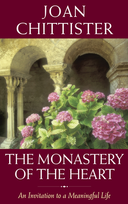 The Monastery of the Heart: An Invitation to a Meaningful Life - Chittister, Joan