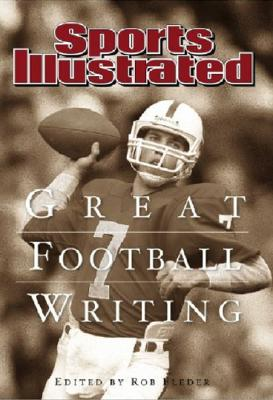 Great Football Writing: Sports Illustrated 1954-2006 - Fleder, Rob (Editor), and King, Peter (Introduction by)