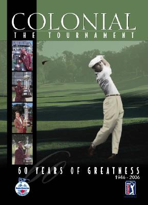Colonial: The Tournament: 60 Years of Greatness - Panache Partners LLC (Creator), and Crenshaw, Ben (Foreword by)