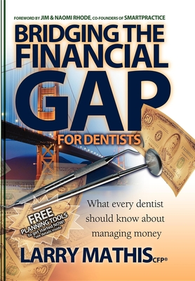 Bridging the Financial Gap for Dentists - Mathis, Larry