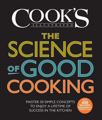 The Science of Good Cooking: Master 50 Simple Concepts to Enjoy a Lifetime of Success in the Kitchen - America's Test Kitchen, and Crosby, Guy, and Newhouse, Michael (Illustrator)