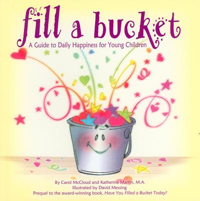 Fill a Bucket: A Guide to Daily Happiness for Young Children - McCloud, Carol, and Martin, Kathy