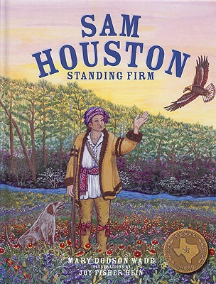 Sam Houston: Standing Firm - Wade, Mary Dodson