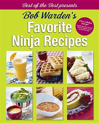 Bob Warden's Favorite Ninja Recipes - Warden, Bob, and Delaney, Stephen, and Schwob, Andrea