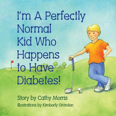 I'm a Perfectly Normal Kid Who Happens to Have Diabetes! - Morris, Cathy