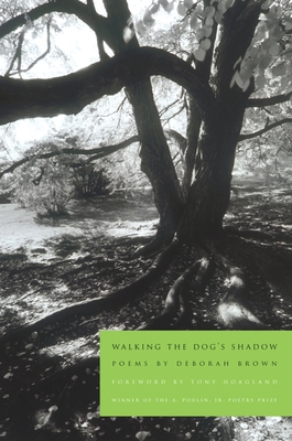 Walking the Dog's Shadow: Poems - Brown, Deborah, and Hoagland, Tony (Foreword by)