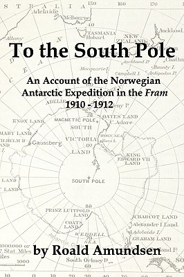 """To the South Pole: An Account of the Norwegian Antarctic Expedition in the """"Fram"""" 1910-1912 - Amundsen, Roald"""