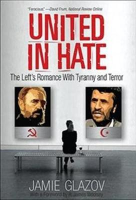United in Hate: The Left's Romance with Tyranny and Terror - Glazov, Jamie