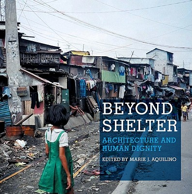 Beyond Shelter: Architecture and Human Dignity - Aquilino, Marie (Editor)