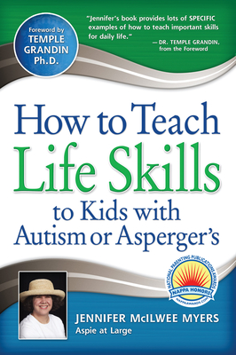How to Teach Life Skills to Kids with Autism or Asperger's - Myers, Jennifer McIlwee, and Grandin, Temple, Dr., PH.D. (Foreword by)