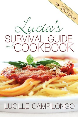 Lucia's Survival Guide and Cookbook - Campilongo, Lucille