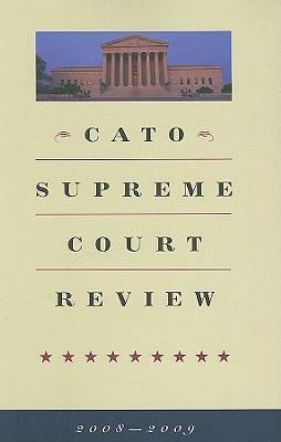 Cato Supreme Court Review - Pilon, Roger (Editor), and Shapiro, Ilya (Editor), and Levy, Robert A (Editor)