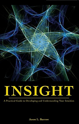 Insight: A Practical Guide to Developing and Understanding Your Intuition - Barrow, Jason L