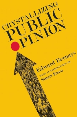 Crystallizing Public Opinion - Bernays, Edward L, and Ewen, Stuart (Introduction by)
