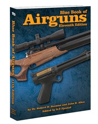 Blue Book of Airguns - Beeman, Robert D, Dr., and Allen, John B, and Fjestad, S P (Editor)