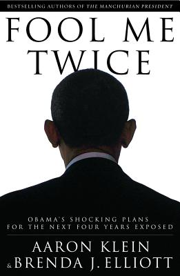 Fool Me Twice: Obama's Shocking Plans for the Next Four Years Exposed - Klein, Aaron, and Elliott, Brenda J