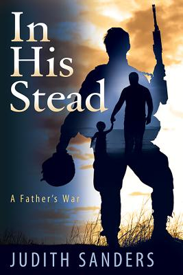In His Stead: A Father's War - Sanders, Judith