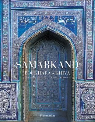 Samarkand, Bukhara, Khiva - Chuvin, Pierre, and DeGeorge, Gerard (Photographer)