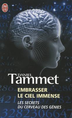 Embrasser Le Ciel Immense: Les Secrets Du Cerveau DES Genies - Tammet, Daniel
