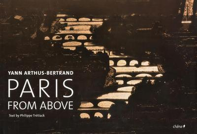 Paris from Above - Arthus-Bertrand, Yann, and Tretiack, Philippe (Text by), and Brutton, Florence (Translated by)