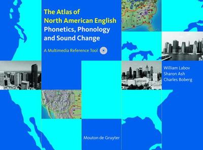 The Atlas of North American English: Phonetics, Phonology and Sound Change - Labov, William, Professor, and Ash, Sharon, and Boberg, Charles