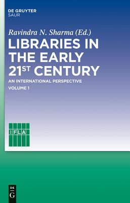 Libraries in the Early 21st Century, Volume 1: An International Perspective - Sharma, Ravindra (Editor), and Ifla Headquarters, Ravindra N (Editor)
