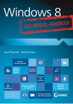 Windows 8 - Das Insider-Handbuch - Thurrott, Paul, and Rivera, Rafael, and Schmidt, Jutta (Translated by)