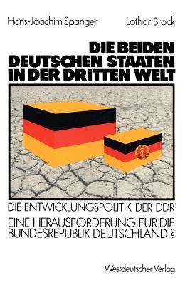 Die Beiden Deutschen Staaten in Der Dritten Welt: Die Entwicklungspolitik Der Ddr Eine Herausforderung F R Die Bundesrepublik Deutschland? - Spanger, Hans-Joachim, and Brock, Lothar