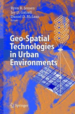 Geo-Spatial Technologies in Urban Environments - Jensen, R R (Editor), and Jensen, Ryan R (Editor), and Gatrell, Jay D, Dr. (Editor)