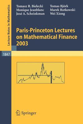 Paris-Princeton Lectures on Mathematical Finance 2003 - Bielecki, Tomasz R, and Bjvrk, Tomas, and Jeanblanc, Monique