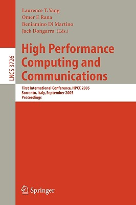 High Performance Computing and Communications: First International Conference, Hpcc 2005, Sorrento, Italy, September, 21-23, 2005, Proceedings - Dongarra, Jack (Editor), and Yang, Laurence T (Editor), and Rana, Omer F (Editor)